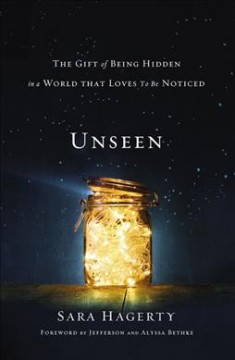 Unseen : the gift of being hidden in a world that loves to be noticed / Sara Hagerty.