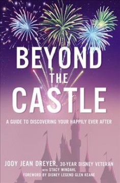 Beyond the castle : a guide to discovering your happily ever after / Jody Jean Dreyer with Stacy Windahl ; foreword by Disney legend Glen Keane. - Jody Jean Dreyer with Stacy Windahl ; foreword by Disney legend Glen Keane.