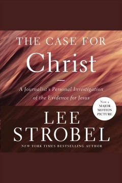 The case for Christ : a journalist's personal investigation of the evidence for Jesus / Lee Strobel.