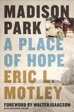 Madison Park : a place of hope / Eric L. Motley ; foreword by Walter Isaacson. - Eric L. Motley ; foreword by Walter Isaacson.