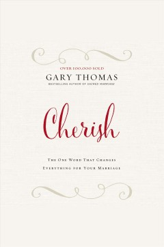 Cherish : the one word that changes everything for your marriage / Gary Thomas.