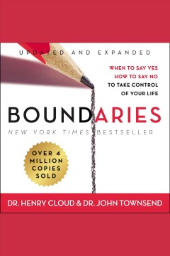 Boundaries : when to say yes, how to say no to take control of your life / Dr. Henry Cloud and Dr. John Townsend.