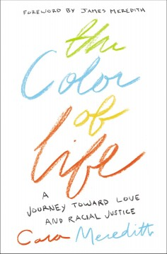 The color of life : a journey toward love and racial justice / Cara Meredith. - Cara Meredith.