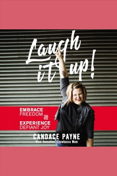 Laugh it up! : embrace freedom and experience defiant joy / Candace Payne, Viral Sensation, Chewbacca Mom.