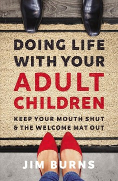 Doing life with your adult children : keep your mouth shut and the welcome mat out / Jim Burns. - Jim Burns.