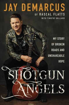 Shotgun angels : my story of broken roads and unshakeable hope / Jay Demarcus with Timothy Willard.