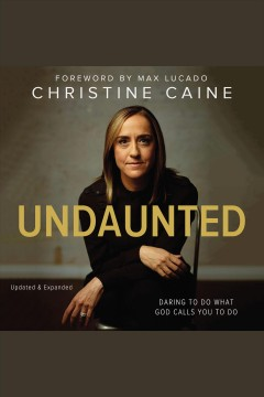 Undaunted : Daring to do what God calls you to do/ Caine, Christine; Lucado, Max.