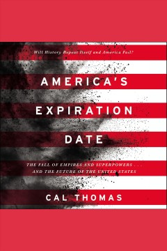 America's expiration date : the fall of empires and superpowers---and the future of the United States / Cal Thomas.