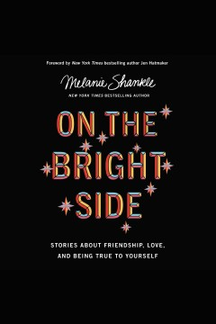 On the bright side : stories about friendship, love, and being true to yourself.