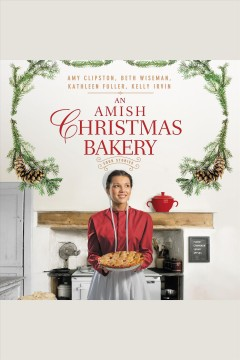 An Amish Christmas bakery : four stories / Amy Clipston, Beth Wiseman, Kathleen Fuller and Kelly Irvin. - Amy Clipston, Beth Wiseman, Kathleen Fuller and Kelly Irvin.