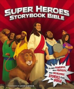Super heroes storybook Bible /  illustrated by Josh O'Brien ; features written by Jean E. Syswerda. - illustrated by Josh O'Brien ; features written by Jean E. Syswerda.