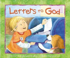 Letters to God /  written by Patrick and Heather Doughtie ; illustrated by Tammie Lyon. - written by Patrick and Heather Doughtie ; illustrated by Tammie Lyon.