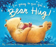 I'm going to give you a bear hug! /  by Caroline B. Cooney ; illustrated by Tim Warnes.