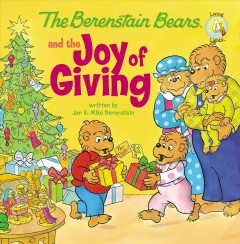 The Berenstain Bears and the joy of giving /  written by Jan [and] Mike Berenstain. - written by Jan [and] Mike Berenstain.