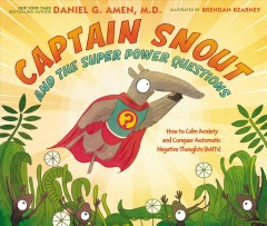Captain Snout and the super power questions : don't let the ANTs steal your happiness / Daniel G. Amen, M.D. ; illustrated by Brendan Kearney. - Daniel G. Amen, M.D. ; illustrated by Brendan Kearney.