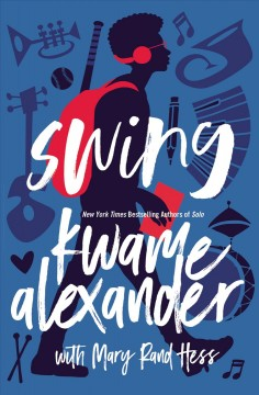 Swing /  Kwame Alexander with Mary Rand Hess. - Kwame Alexander with Mary Rand Hess.