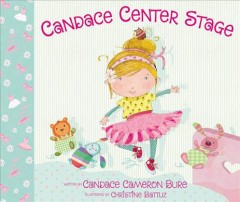 Candace center stage /  written by Candace Cameron Bure ; illustrated by Christine Battuz.