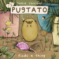 Pugtato finds a thing /  Sophie Corrigan.