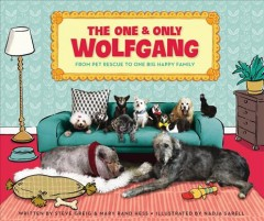 The one & only Wolfgang : from pet rescue to one big happy family / written by Steve Greig & Mary Rand Hess ; illustrated by Nadja Sarell. - written by Steve Greig & Mary Rand Hess ; illustrated by Nadja Sarell.