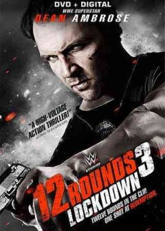12 rounds 3 : Lockdown / director, Stephen Reynolds ; writers, Bobby Lee Darby & Nathan Brookes ; producer, Michael J. Luisi.