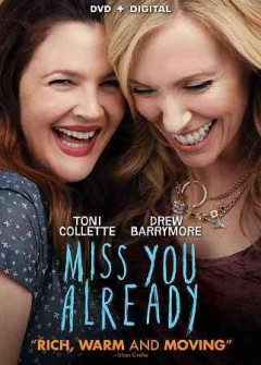 Miss you already /  writer, Morewenna Banks ; producer, Christopher Simon ; director, Catherine Hardwicke.