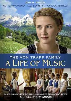 The von Trapp family : a life of music / Lionsgate presents a Tele München Group production in association with Orf, Clasart Film, Concorde Media and Gate Film ; screenplay, Tim Sullivan, Christoph Silber ; produced by Rikolt Von Gagern ; directed by Ben Verbong.