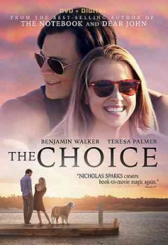 The choice /  Lionsgate presents a Nicholas Sparks Productions and The Safran Company production ; produced by Nicholas Sparks, Peter Safran and Theresa Park ; screenplay by Bryan Sipe ; directed by Ross Katz.
