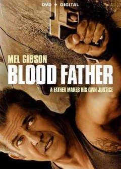 Blood father /  Lionsgate Premiere presents in association with Why Not Productions and Wild Bunch ; produced by Chris Briggs [and 3 others] ; screenplay by Peter Craig and Andrea Berloff ; directed by Jean-Francois Richet.