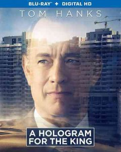 A hologram for the king /  directed by Tom Tykwer ; written by Tom Tykwer, Dave Eggers ; produced by Gero Bauknecht ... and others. - directed by Tom Tykwer ; written by Tom Tykwer, Dave Eggers ; produced by Gero Bauknecht ... and others.