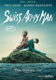 Swiss army man /  A24 Pictures ;  directed, written by Daniel Kwan and Daniel Scheinert ; produced by Eyal Rimmon [and 4 others].