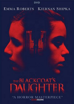 The blackcoat's daughter /  An A24 Release, a Paris Film, Inc/Unbroken Pictures Production  ; producer, Bryan Berlino, Adrienne Biddle, Alphonse Ghossein, Robert Menzies ; writer/director, Osgood Perkins.