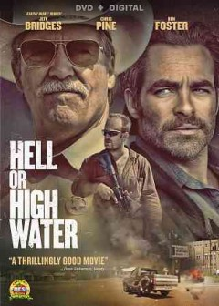 Hell or high water /  director, David Mackenzie ; writer, Taylor Sheridan ; producers, Sidney Kimmel [and three others].