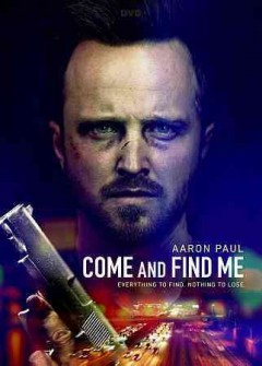 Come and find me /  Saban Films presents ; an Oddfellows, Automatik, Cuckoo Lane and Motion Picture Capital Limited production ; produced by Brian Kavanaugh-Jones, Chris Ferguson, Leon Clarance ; written and directed by Zack Whedon.