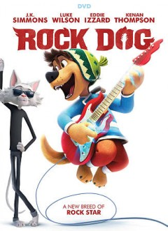 Rock dog /  director, Ash Brannon ; writers, Ash Brannon, Kurt Voelker, Zheng Jun ; producers, Amber Wang [and four others].