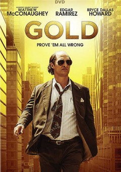 Gold /  producer, Matthew McConaughey ; directed by Stephen Gaghan ; written by Patrick Massett and John Zinman. - producer, Matthew McConaughey ; directed by Stephen Gaghan ; written by Patrick Massett and John Zinman.