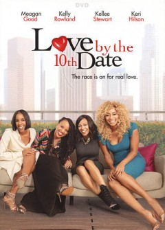 Love by the 10th date /  director and writer, Nzingha Stewart. - director and writer, Nzingha Stewart.