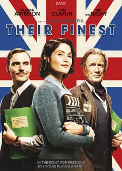 Their finest /  EuropaCorp with BBC Films, The Welsh Government and Pinewood Pictures presents in association with Ingenious Media and Hanway Films a Woolley/Posey Wildgaze/Number 9 Films ; director, Lone Scherfig ; writers, Lissa Evans, Gaby Chiappe.