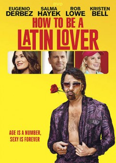 How to be a Latin lover /  writers, Jon Zack, Chris Spain ; producers, Eugenio Derbez, Benjamin Odell ; director, Ken Marino. - writers, Jon Zack, Chris Spain ; producers, Eugenio Derbez, Benjamin Odell ; director, Ken Marino.