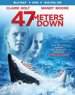 47 meters down /  Entertainment Studios Motion Pictures ; produced by Mark Lane & James Harris ; written by Johannes Roberts and Ernest Riera ; directed by Johannes Roberts. - Entertainment Studios Motion Pictures ; produced by Mark Lane & James Harris ; written by Johannes Roberts and Ernest Riera ; directed by Johannes Roberts.