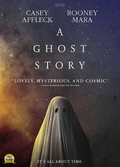 A ghost story /  producers, Toby Halbrooks, James M. Johnston, Adam Donaghey ; writer/director, David Lowery.