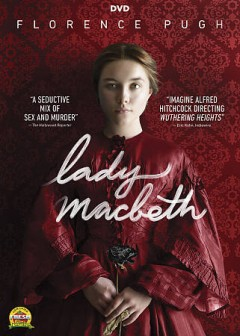 Lady Macbeth /  Creative England, BBC Films and BFI present ; in association with Oldgarth Media ; a Sixty Six Pictures and iFeatures production ; producer, Fodhla Cronin O'Reilly ; writer, Alice Birch ; director, William Oldroyd.