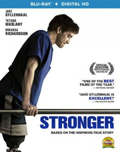 Stronger /  director, David Gordon Green ; screenplay, John Pollono ; producers, Jake Gyllenhaal [and four others].
