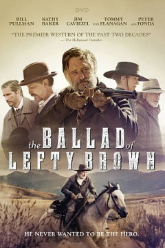 The ballad of Lefty Brown /  an A24 Films release ; an Om Film presents a Higher Content / Armian Pictures production ; a Jared Moshé film ; produced by Edward Parks, Neda Armian, Dan Burks ; written, directed, and produced by Jared Moshé. - an A24 Films release ; an Om Film presents a Higher Content / Armian Pictures production ; a Jared Moshé film ; produced by Edward Parks, Neda Armian, Dan Burks ; written, directed, and produced by Jared Moshé.
