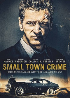 Small town crime /  Saban Films, Avva Pictures present ; a John J Kelly Entertainment, 6 Foot Films production ; produced by John J. Kelly, Brad Johnson, Parisa Caviani ; written and directed by Eshom Nelms and Ian Nelms.