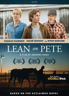 Lean on Pete /  directed by Andrew Haigh ; written by Andrew Haigh, Willy Vlautin.