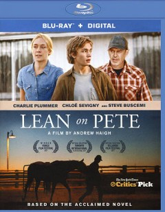 Lean on Pete /  directed by Andrew Haigh ; written by Andrew Haigh, Willy Vlautin. - directed by Andrew Haigh ; written by Andrew Haigh, Willy Vlautin.