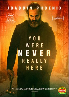 You were never really here /  Lynn Ramsay, director, writer ; Rosa Attab, Pascal Caucheteux, Lynne Ramsay, Jonathan Ames, producers.