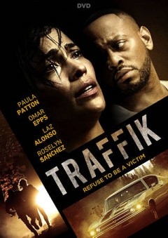 Traffik /  director, Deon Taylor ; writer, Deon Taylor ; producers, Roxanne Avent, Paula Patton, Deon Taylor.