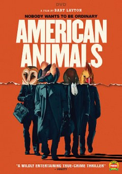 American animals /  The Orchard, MoviePass Ventures, AI Film, and Film 4 present ; a RAW production in association with Lava Bear ; produced by Derrin Schlesinger, Katherine Butler, Dimitri Doganis, Mary Jane Skalski ; written & directed by Bart Layton. - The Orchard, MoviePass Ventures, AI Film, and Film 4 present ; a RAW production in association with Lava Bear ; produced by Derrin Schlesinger, Katherine Butler, Dimitri Doganis, Mary Jane Skalski ; written & directed by Bart Layton.