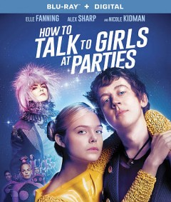 How to talk to girls at parties /  producers, Howard Gertier, Iain Canning, Emile Sherman, John Cameron Mitchell ; writers, Neil Gaiman, Philippa Goslett, John Cameron Mitchell ; director, John Cameron Mitchell. - producers, Howard Gertier, Iain Canning, Emile Sherman, John Cameron Mitchell ; writers, Neil Gaiman, Philippa Goslett, John Cameron Mitchell ; director, John Cameron Mitchell.